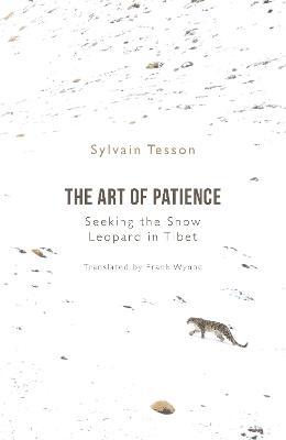 The Art of Patience: Seeking the Snow Leopard in Tibet (Hardback)