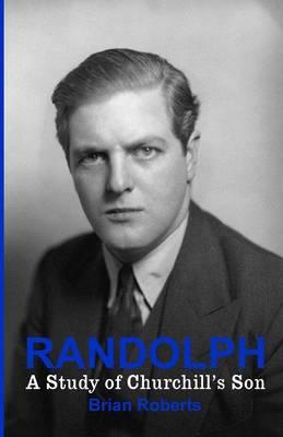 Randolph: A Study of Churchill's Son (Paperback)