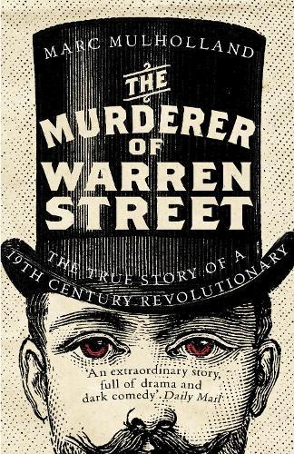 The Murderer of Warren Street: The True Story of a Nineteenth-Century Revolutionary (Paperback)