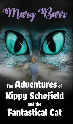 The Adventures of Kippy Schofield and the Fantastical Cat (Hardback)