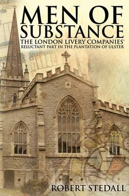 Men of Substance: The London Livery Companies' Reluctant Part in the Plantation of Ulster (Paperback)