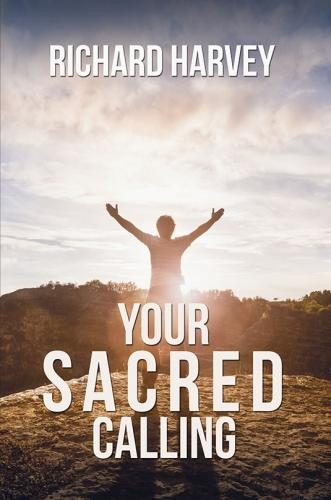 Your Sacred Calling: Awakening the Soul to a Spiritual Life in the 21st Century (Hardback)