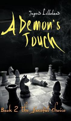 A Demon's Touch: Book Two: The Fateful Choice (Hardback)
