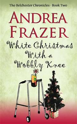 White Christmas with a Wobbly Knee: Belchester Chronicle - The Belchester Chronicles (Hardback)