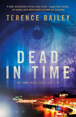 Dead in Time: The Sara Jones Cycle - The Sara Jones Cycle 1 (Paperback)