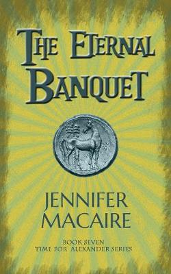 The Eternal Banquet: The Time for Alexander Series - The Time for Alexander Series 7 (Paperback)