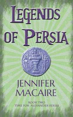 Legends of Persia: The Time for Alexander Series Book 2 - The Time for Alexander Series 2 (Paperback)