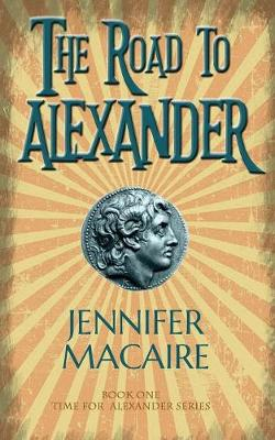 The Road to Alexander: The Time for Alexander Series - The Time for Alexander Series 1 (Paperback)