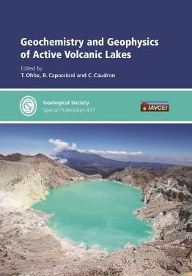 Geochemistry and Geophysics of Active Volcanic Lakes - Gelogical Society of London Special Publications 437 (Hardback)