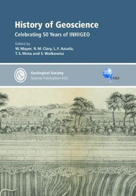 History of Geoscience: Celebrating 50 Years of Inhigeo - Geological Society of London Special Publications 442 (Hardback)