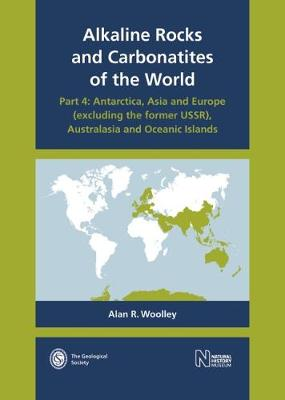 Alkaline Rocks and Carbonatites of the World: Part 4: Antarctica, Asia and Europe (excluding the former USSR), Australasia and Oceanic Islands - Alkaline Rocks and Carbonatites of the World 4 (Hardback)