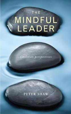 The Mindful Leader: Embodying Christian wisdom (Paperback)