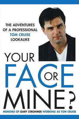 Your Face or Mine - The Adventures of a Professional Tom Cruise Lookalike (Paperback)