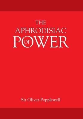 The Aphrodisiac of Power (Hardback)