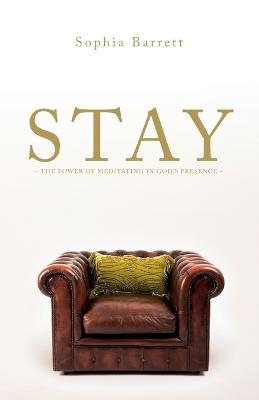 Stay - The Power of Meditating in God's Presence (Paperback)