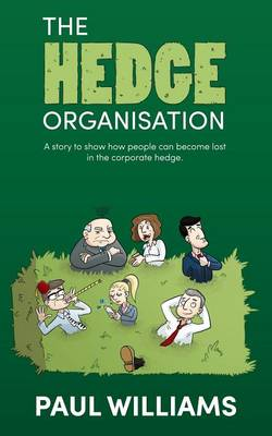 The Hedge Organisation: A story to show how people can become lost in the corporate hedge (Paperback)