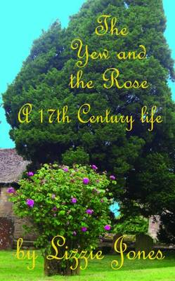 The Yew and the Rose: A 17th Century Life (Paperback)