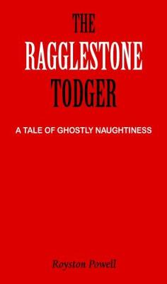 The Ragglestone Todger: A Tale of Ghostly Naughtiness (Paperback)