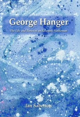 George Hanger: The Life and Times of an Eccentric Nobleman (Hardback)