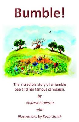 Bumble!: The incredible story of a humble bee and her famous campaign (Paperback)