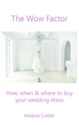 The Wow Factor: How, When & Where to Buy Your Wedding Dress (Paperback)