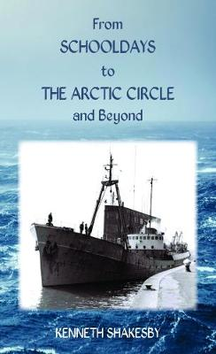 From Schooldays to the Arctic Circle and Beyond (Paperback)