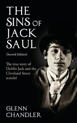 The Sins of Jack Saul: The True Story of Dublin Jack and the Cleveland Street Scandal (Paperback)
