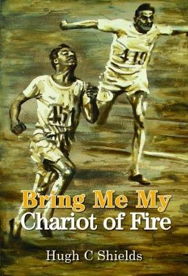 Bring Me My Chariot of Fire: The Amazing True Story Behind the Oscar-Winning Film 'Chariots of Fire' (Hardback)