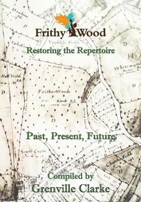 Frithy Wood: Past, Present, Future - Restoring the Repertoire (Paperback)