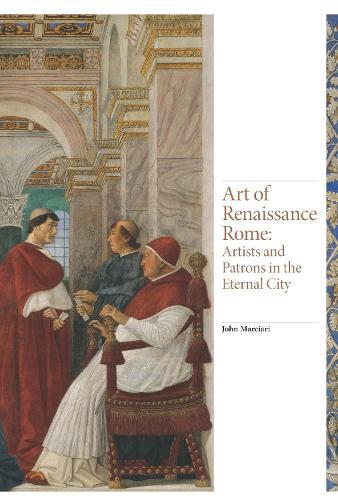 Art of Renaissance Rome: Artists and Patrons in the Eternal City - Renaissance Art (Hardback)