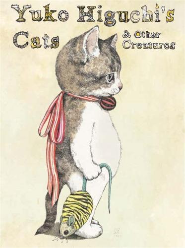 Yuko Higuchi's Cats & Other Creatures (Hardback)