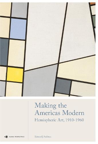 Making the Americas Modern: Hemispheric Art 1910-1960 - Global Perspectives Art History (Hardback)