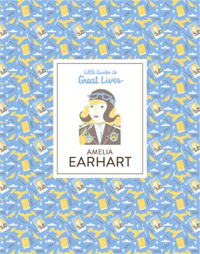 Amelia Earhart: Little Guides to Great Lives - Little Guides to Great Lives (Hardback)