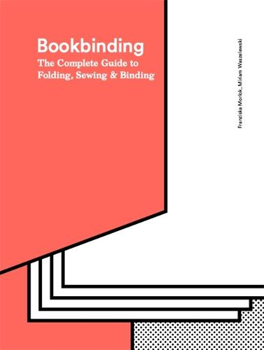 Bookbinding: The Complete Guide to Folding, Sewing & Binding (Hardback)