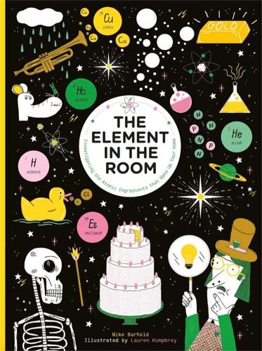 Element in the Room: Investigating the Atomic Ingredients that Make Up Your Home (Hardback)