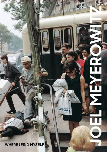 Joel Meyerowitz: Where I Find Myself: A Lifetime Retrospective (Hardback)
