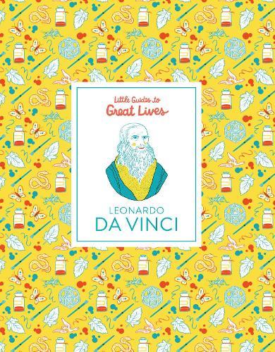 Leonardo Da Vinci: Little Guides to Great Lives - Little Guides to Great Lives (Hardback)