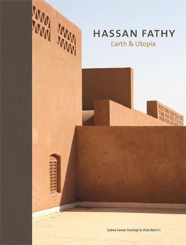 Hassan Fathy: Earth & Utopia (Hardback)