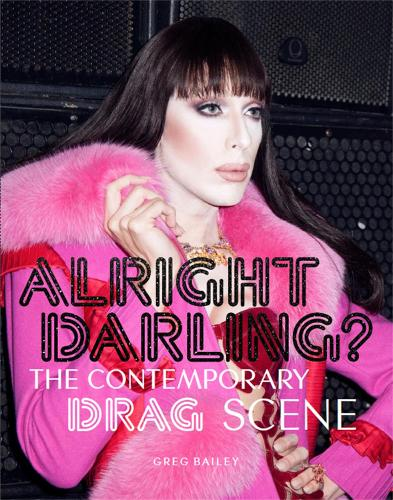 Alright Darling? The Contemporary Drag Queen Scene:The Contempora (Paperback)