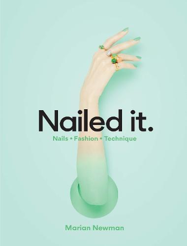 Nailed It: Nails Fashion Technique (Hardback)
