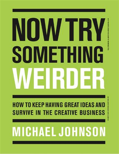 Now Try Something Weirder: How to keep having great ideas and survive in the creative business (Paperback)