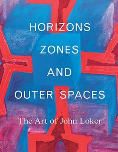 Horizons, Zones and Outer Spaces: The Art of John Loker (Hardback)