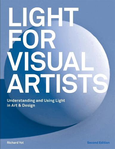 Light for Visual Artists Second Edition: Understanding and Using Light in Art & Design (Paperback)