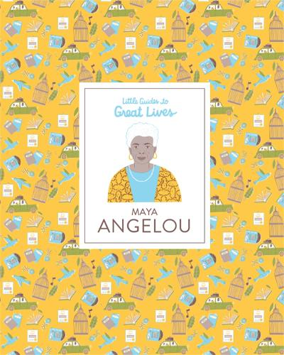 Maya Angelou (Little Guides to Great Lives) - Little Guides to Great Lives (Hardback)