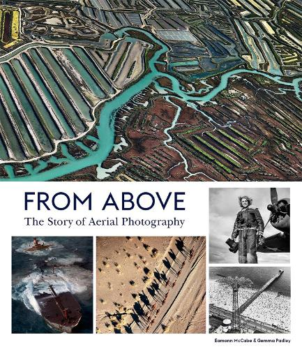 From Above: The Story of Aerial Photography (Hardback)