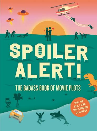 Spoiler Alert!: The Badass Book of Movie Plots: Why We All Love Hollywood Cliches (Paperback)