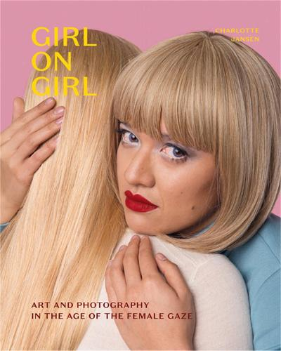 Girl on Girl: Art and Photography in the Age of the Female Gaze (Paperback)