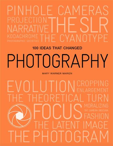 100 Ideas that Changed Photography - 100 Ideas (Paperback)