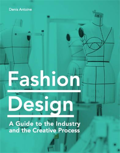 Fashion Design: A Guide to the Industry and the Creative Process (Paperback)