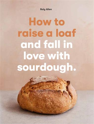How to raise a loaf and fall in love with sourdough (Paperback)